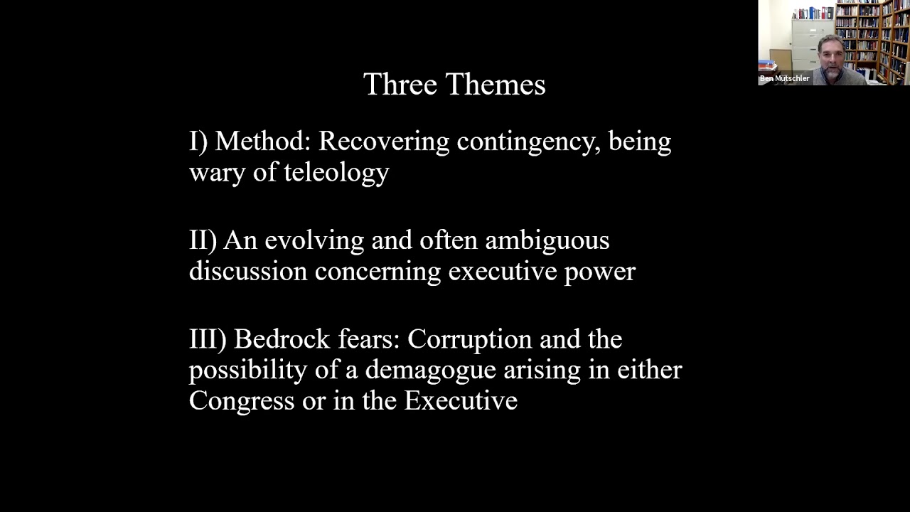 """""""Three Themes: 1)Method: Recovering contingency, being ware of telcology, 2) An evolving and often ambiguous disussion concerning executive power, 3) Bedrock fears: corruption and the possibility of a demagogue arising in either Congress or the Executive"""""""
